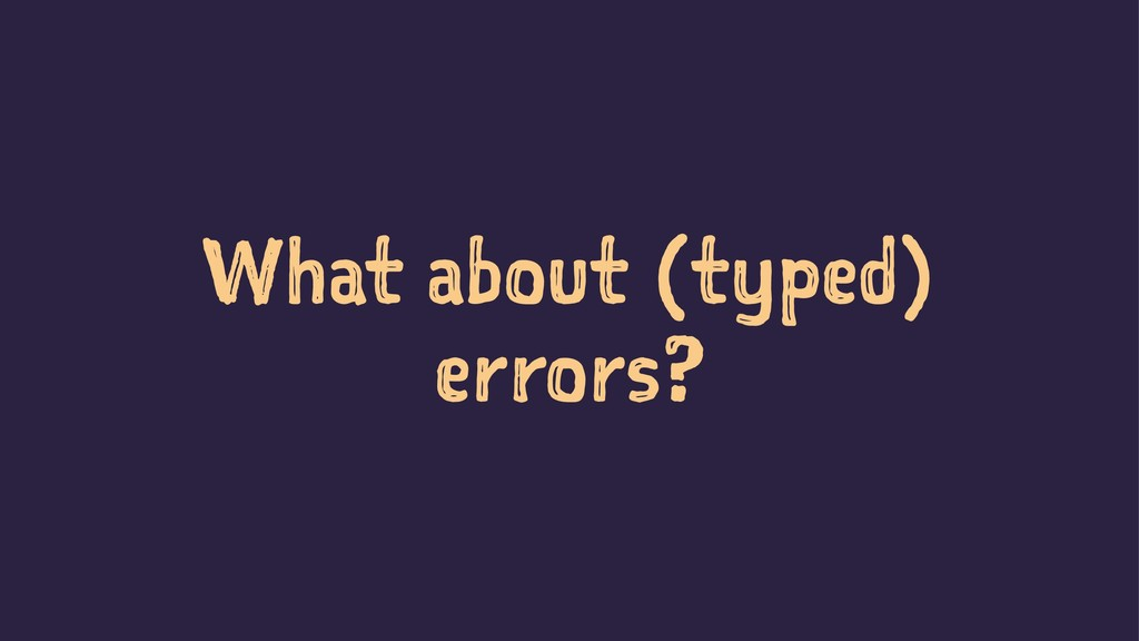 What about (typed) errors?