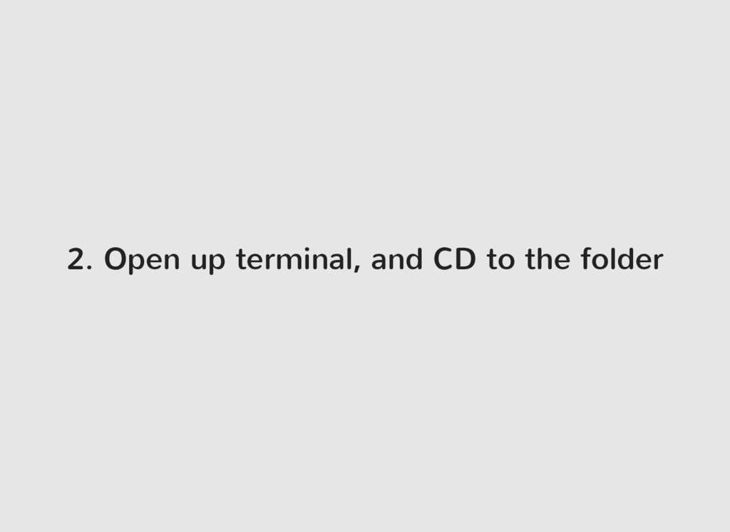 2. Open up terminal, and CD to the folder