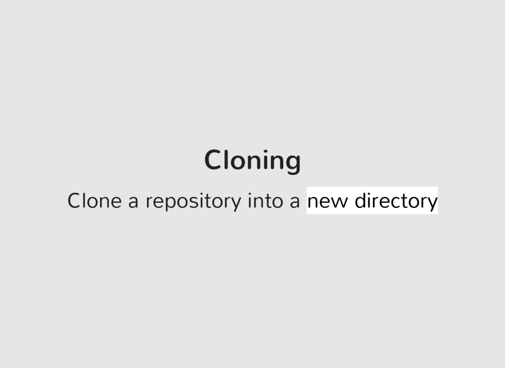 Cloning Clone a repository into a new directory