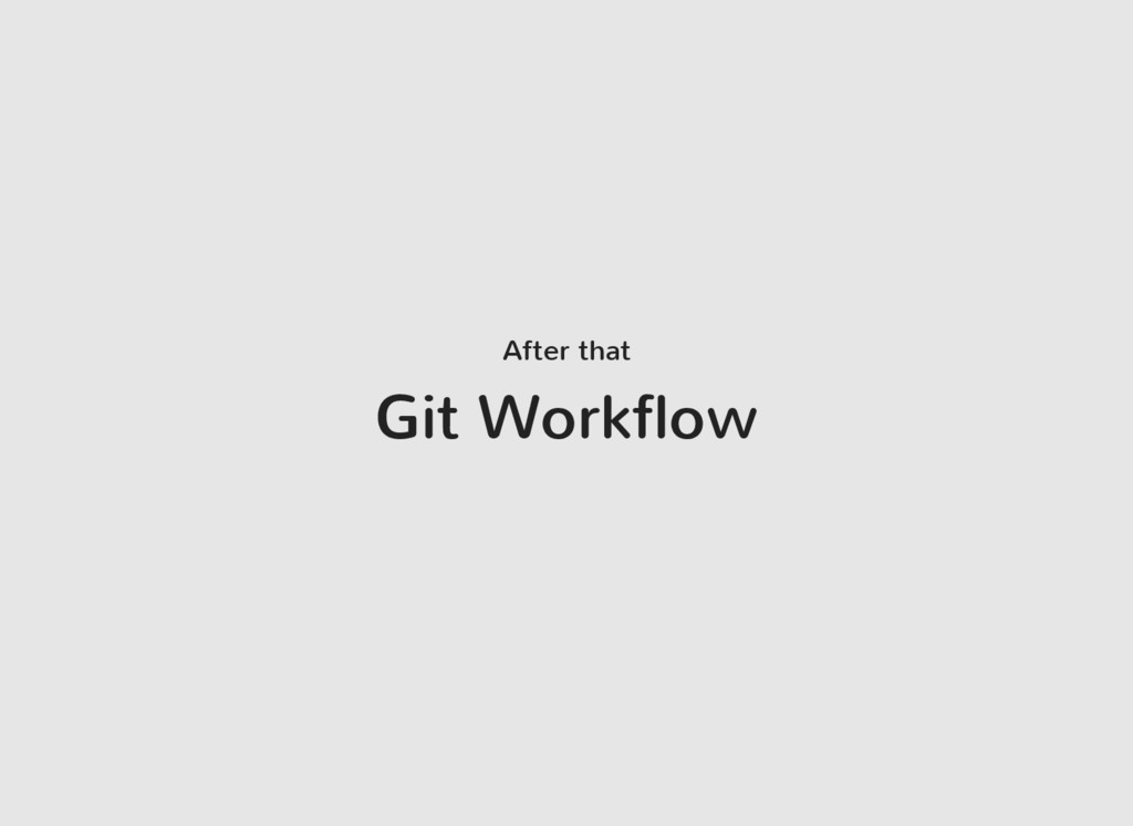 After that Git Workflow