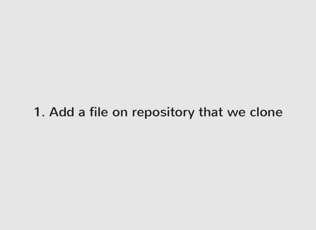 1. Add a file on repository that we clone