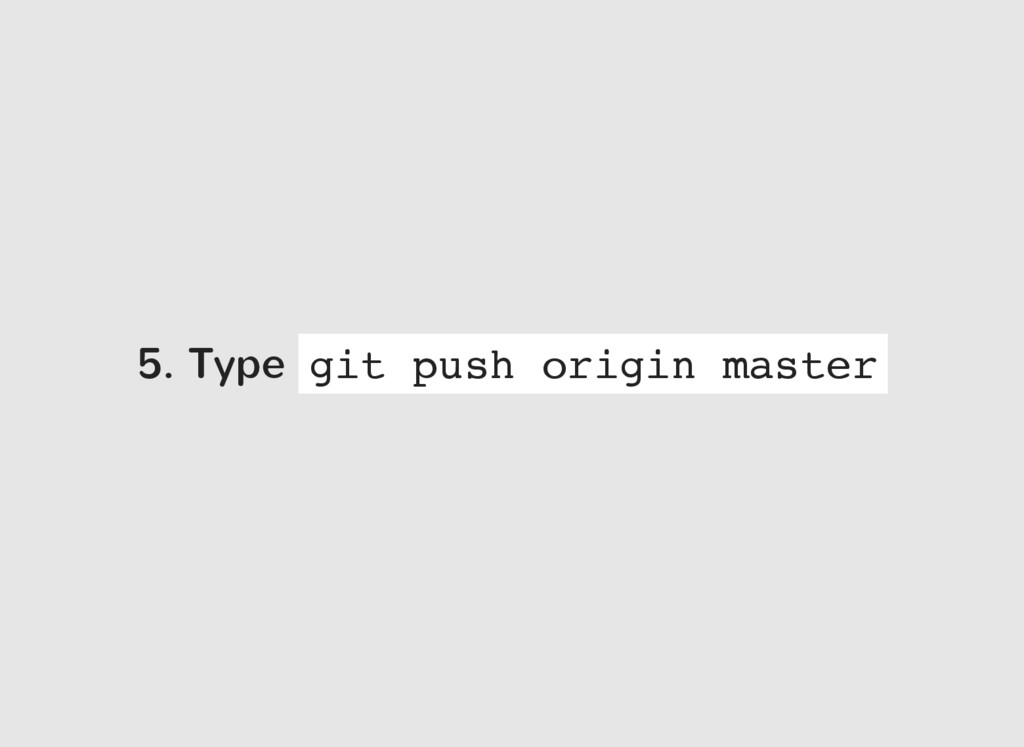 5. Type git push origin master