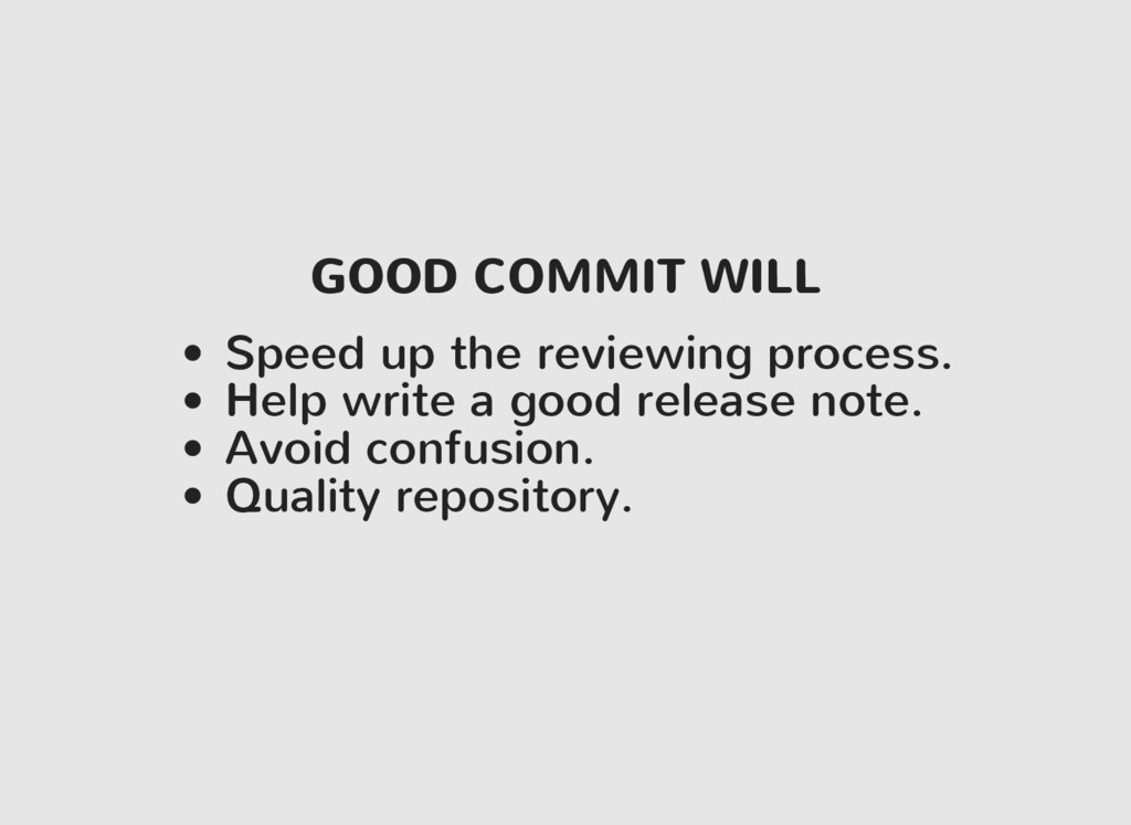 GOOD COMMIT WILL Speed up the reviewing process...