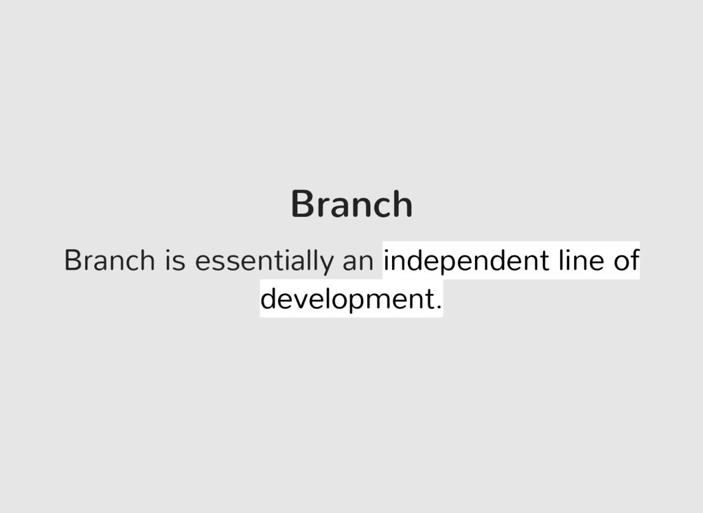 Branch Branch is essentially an independent lin...