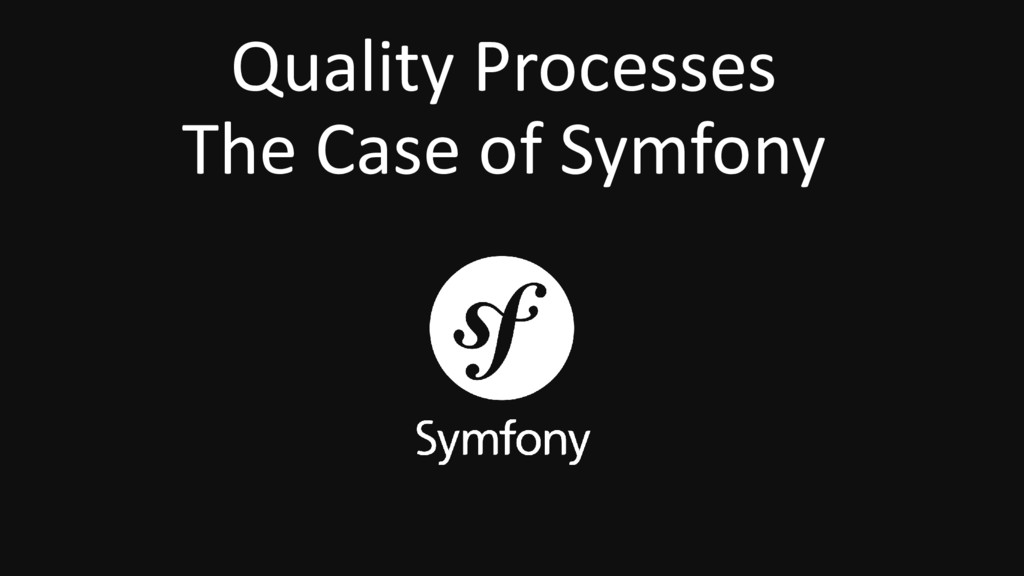 Quality Processes The Case of Symfony