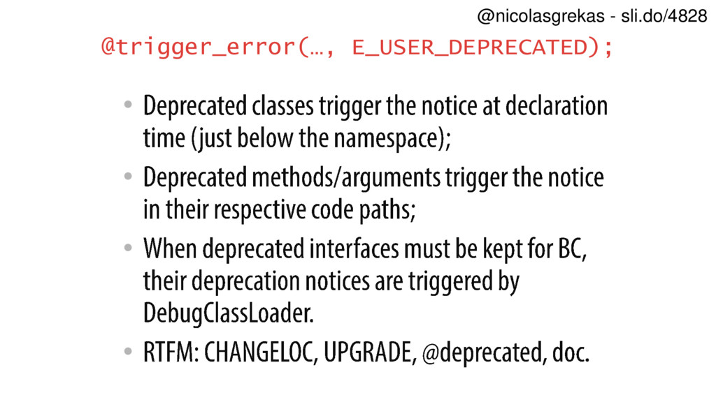 • • • • @trigger_error(…, E_USER_DEPRECATED); @...
