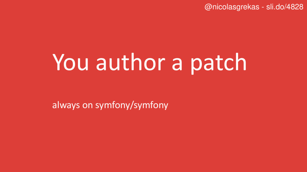 You author a patch always on symfony/symfony @n...