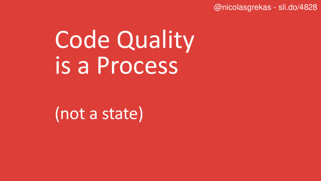 Code Quality is a Process (not a state) @nicola...