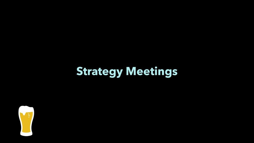 Strategy Meetings