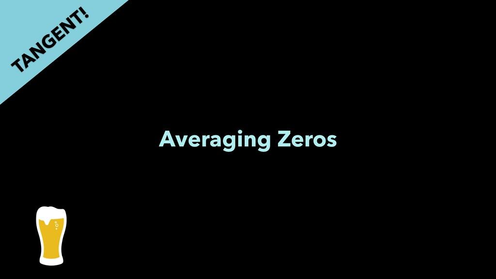 Averaging Zeros TAN GEN T!