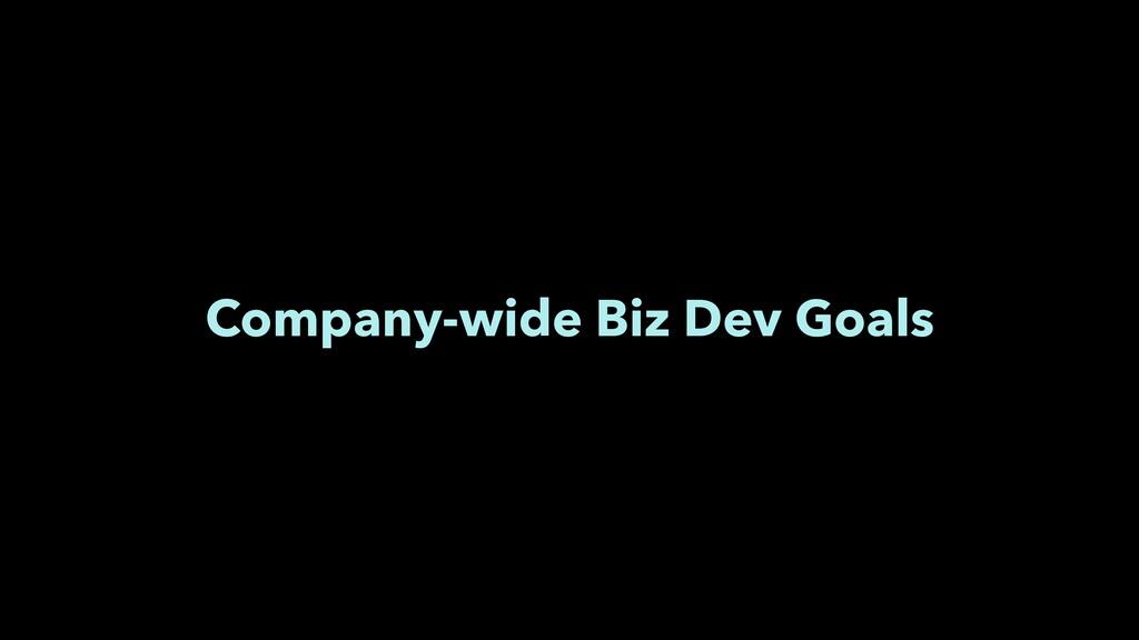 Company-wide Biz Dev Goals