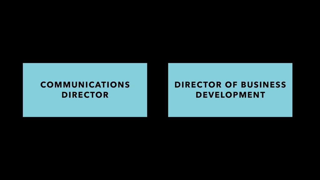COMMUNICATIONS DIRECTOR DIRECTOR OF BUSINESS DE...