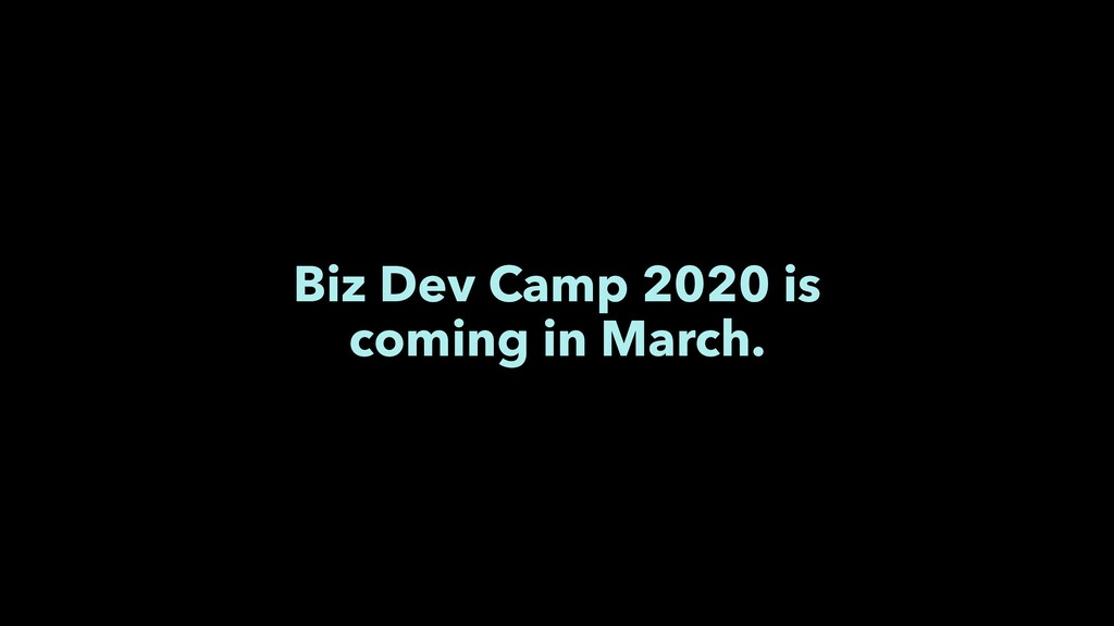 Biz Dev Camp 2020 is coming in March.
