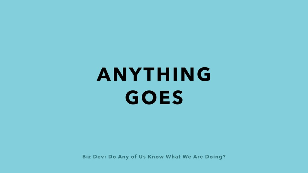 Biz Dev: Do Any of Us Know What We Are Doing? A...