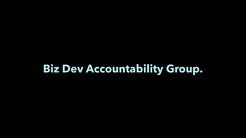 Biz Dev Accountability Group.