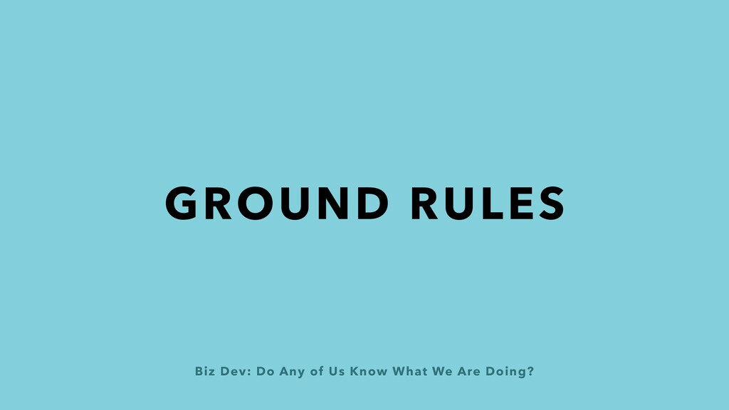 Biz Dev: Do Any of Us Know What We Are Doing? G...