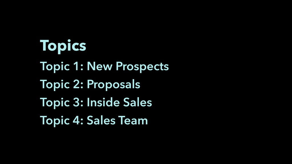 Topics Topic 1: New Prospects Topic 2: Proposal...
