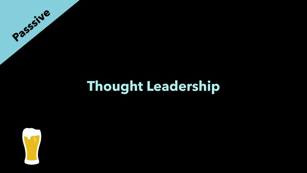 Thought Leadership Passsive