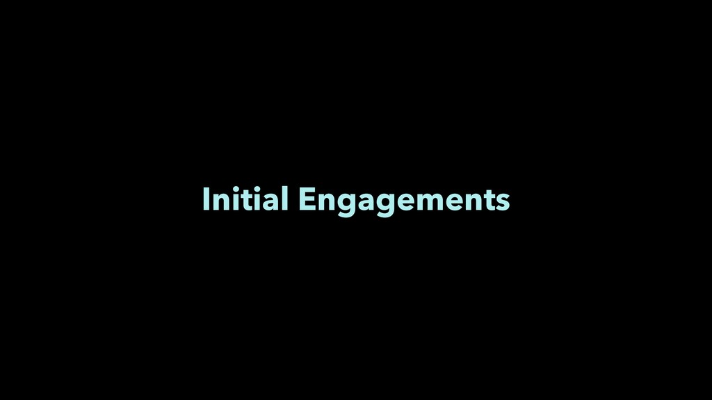 Initial Engagements