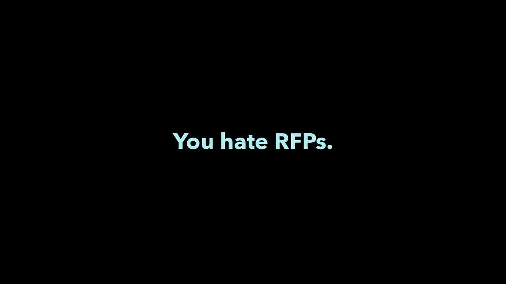 You hate RFPs.