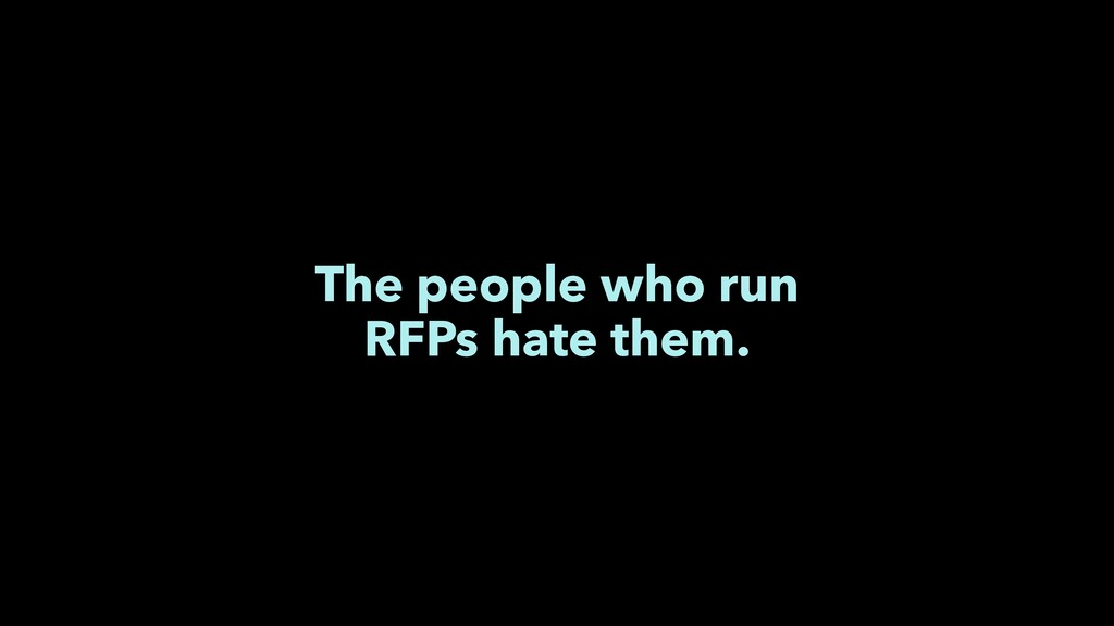 The people who run RFPs hate them.