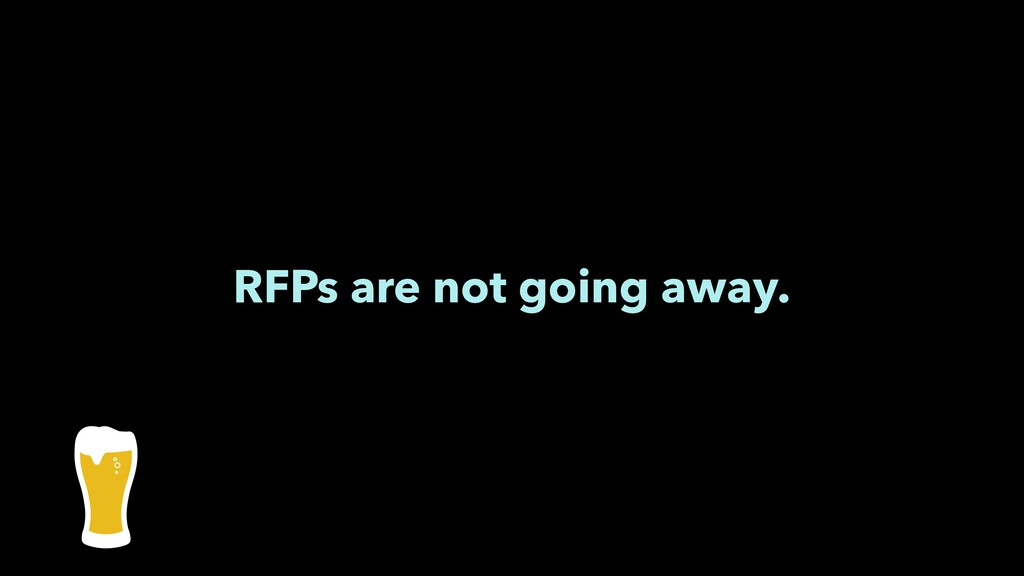 RFPs are not going away.