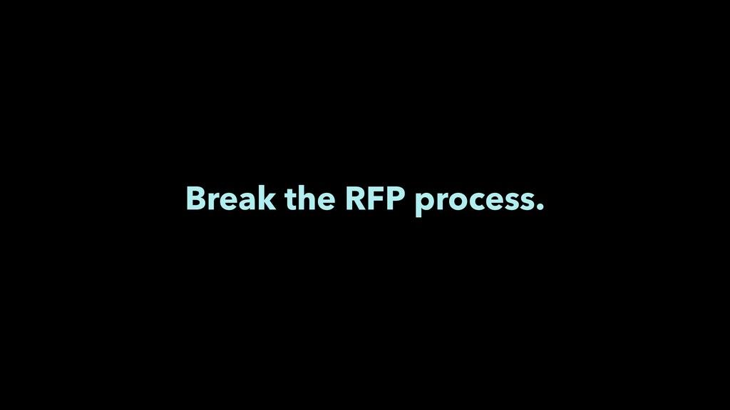 Break the RFP process.