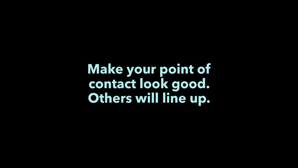 Make your point of contact look good. Others wi...