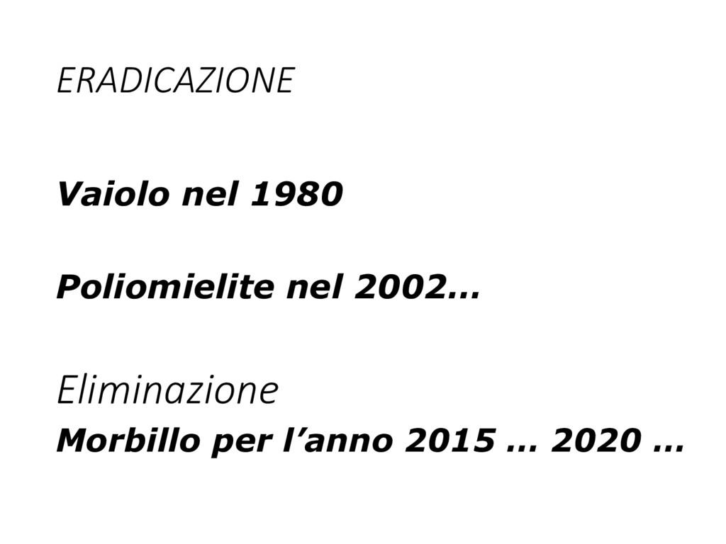 ERADICAZIONE Vaiolo nel 1980 Poliomielite nel 2...