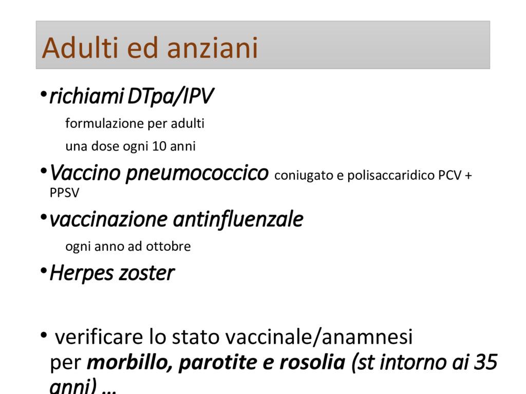 Adulti ed anziani •richiami DTpa/IPV formulazio...
