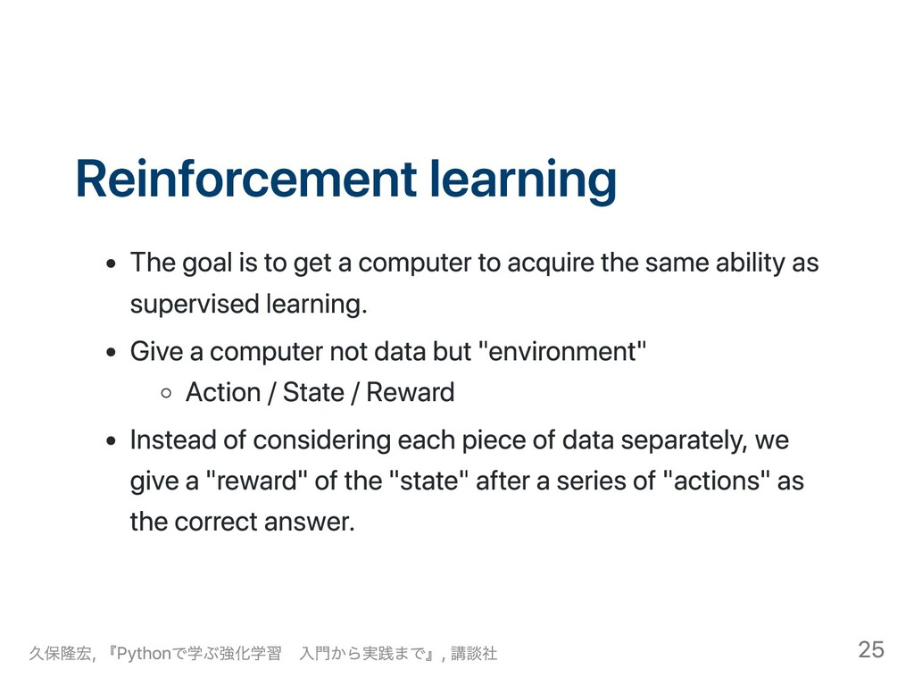 Reinforcement learning The goal is to get a com...