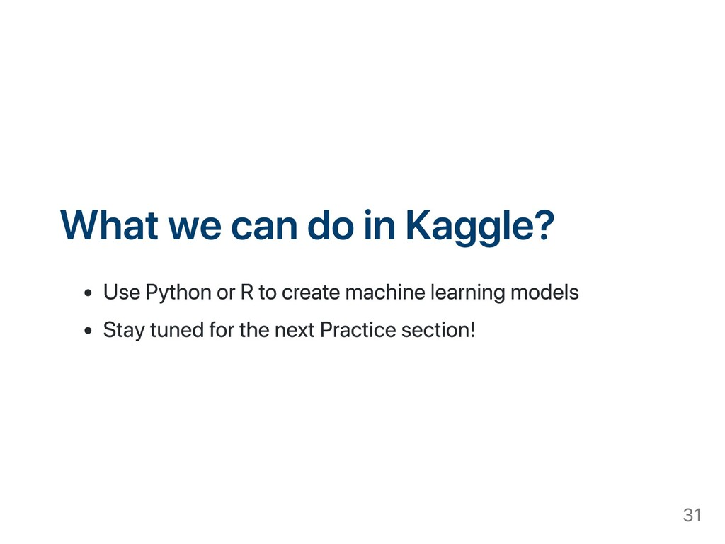 What we can do in Kaggle? Use Python or R to cr...