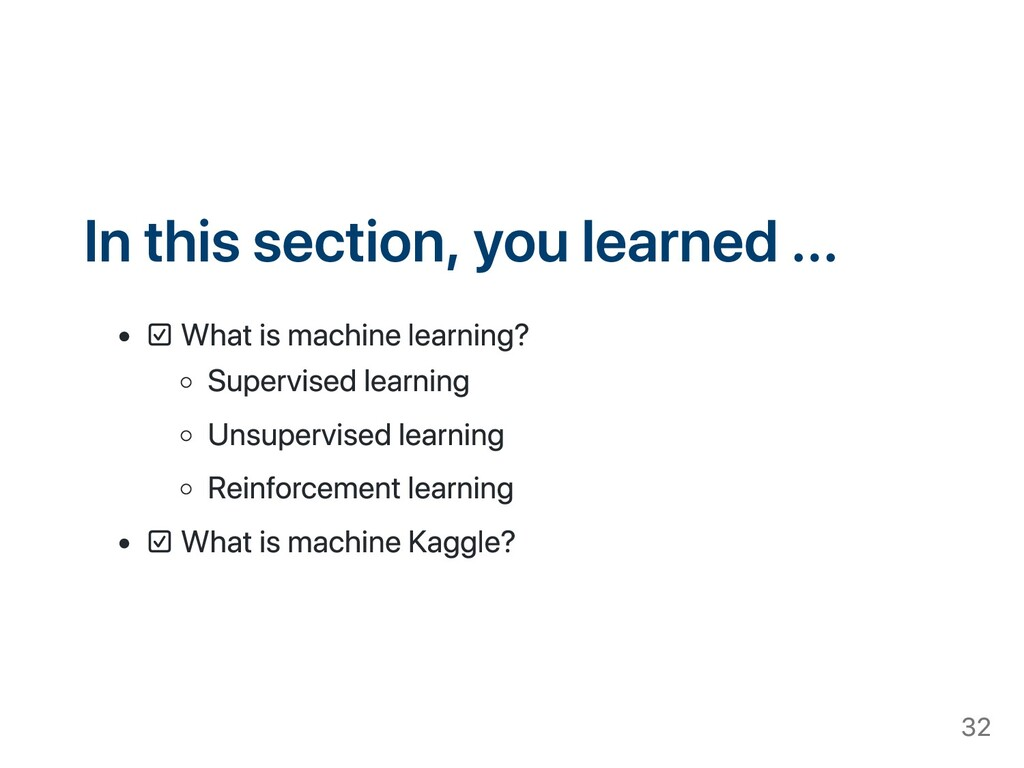 In this section, you learned ... ☑ What is mach...
