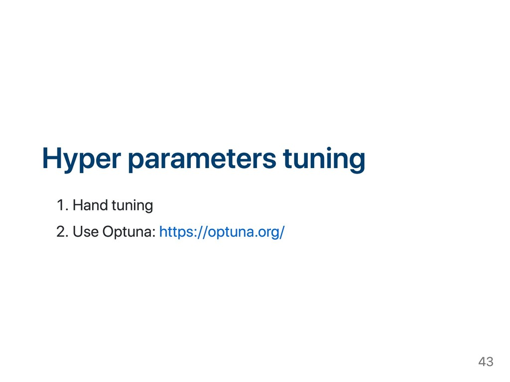 Hyper parameters tuning . Hand tuning . Use Opt...