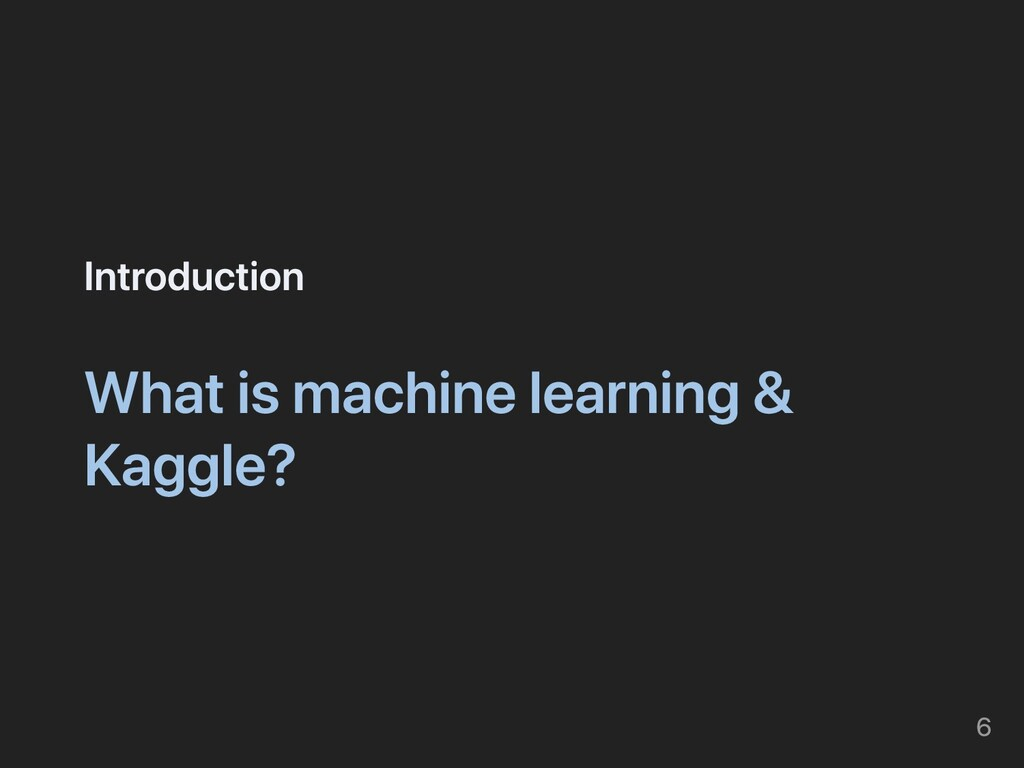 Introduction What is machine learning & Kaggle?...