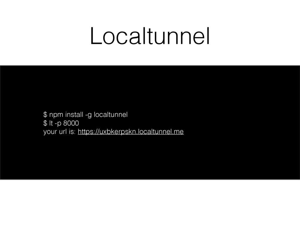 Localtunnel $ npm install -g localtunnel $ lt -...