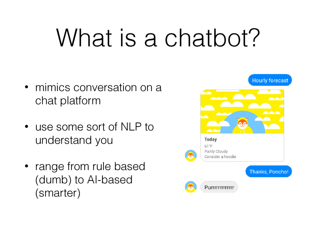 What is a chatbot? • mimics conversation on a c...