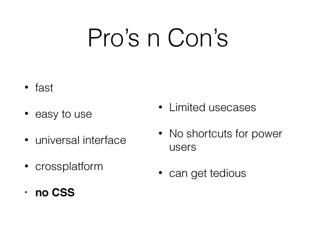 Pro's n Con's • Limited usecases • No shortcuts...