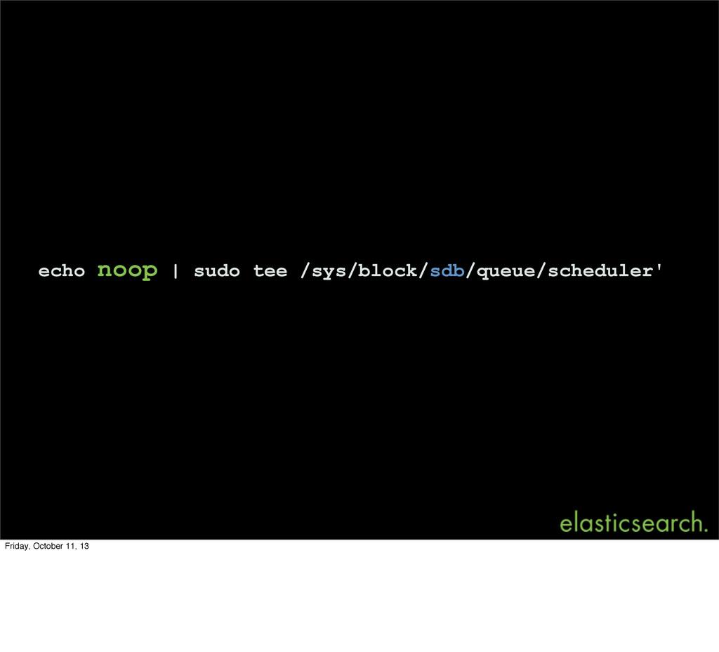 echo noop | sudo tee /sys/block/sdb/queue/sched...