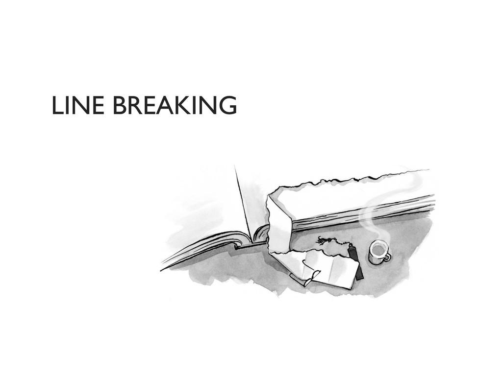 LINE BREAKING