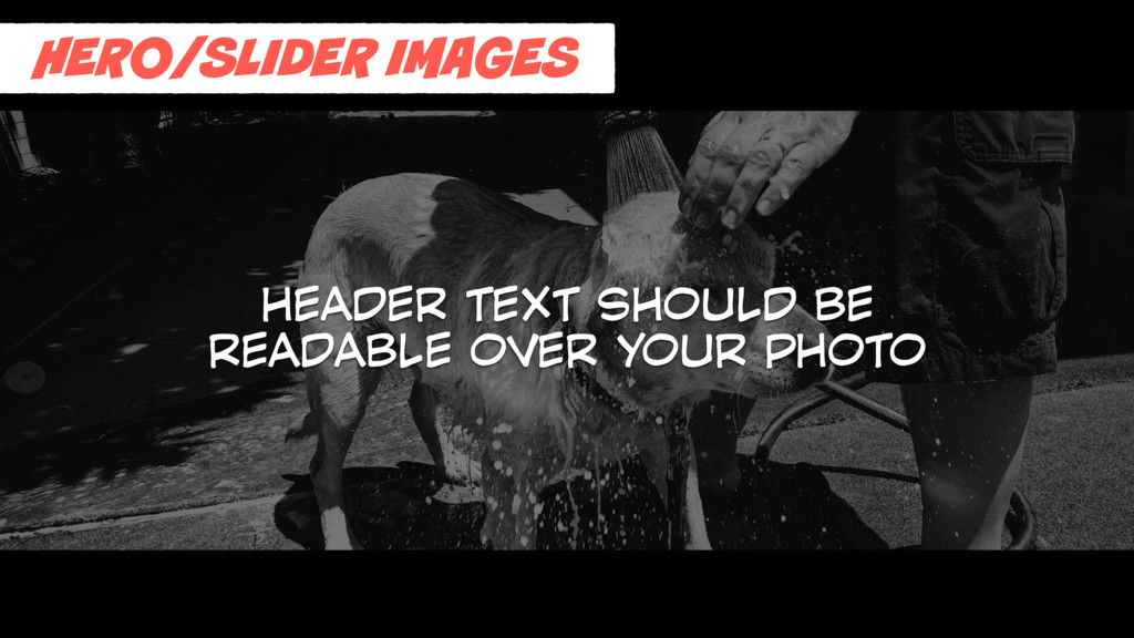 HERO/SLIDER IMAGES HEADER TEXT SHOULD BE READAB...