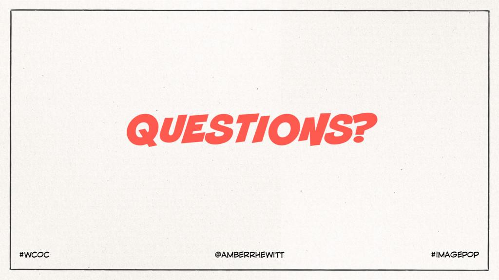 QUESTIONS? #IMAGEPOP #WCOC @AMBERRHEWITT