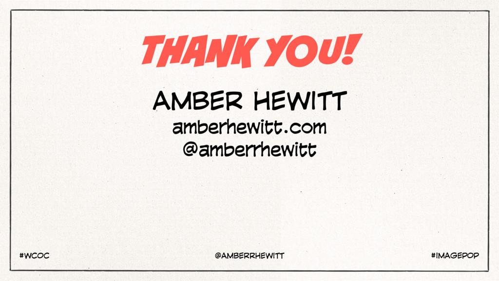 THANK YOU! AMBER HEWITT amberhewitt.com @amberr...