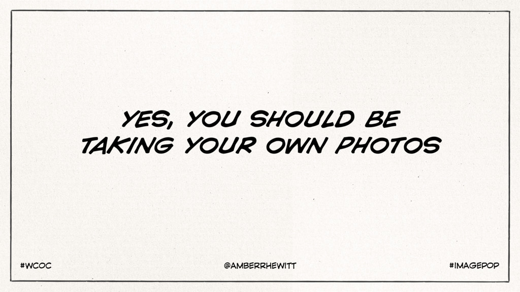 YES, YOU SHOULD BE TAKING YOUR OWN PHOTOS #IMAG...
