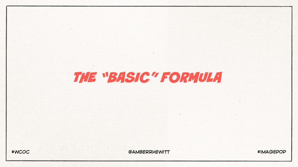 """THE """"BASIC"""" FORMULA #IMAGEPOP #WCOC @AMBERRHEWI..."""