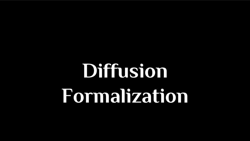 Diffusion Formalization