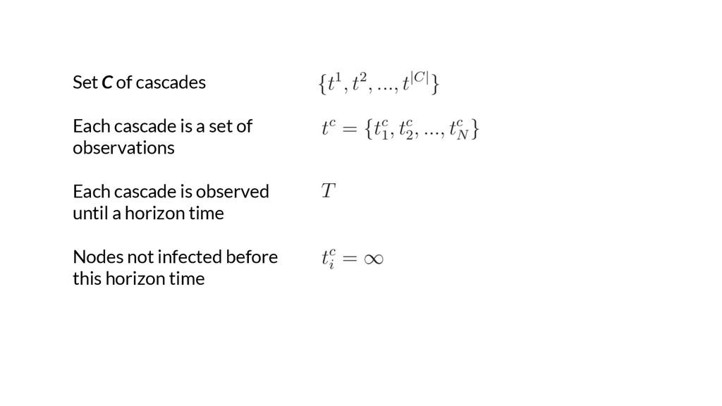Set C of cascades Each cascade is a set of obse...