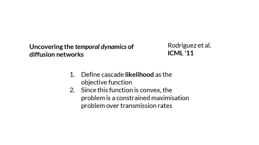 Rodriguez et al. ICML '11 Uncovering the tempor...