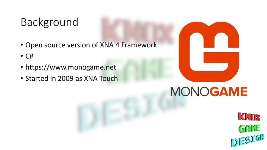 Background • Open source version of XNA 4 Frame...