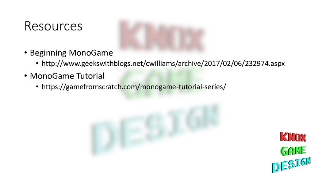 Resources • Beginning MonoGame • http://www.gee...